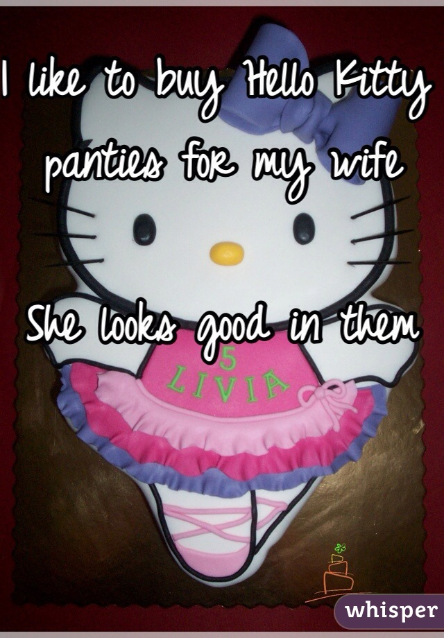 I like to buy Hello Kitty panties for my wife   She looks good in them