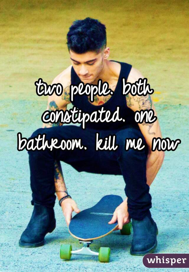 two people. both constipated. one bathroom. kill me now 🔫
