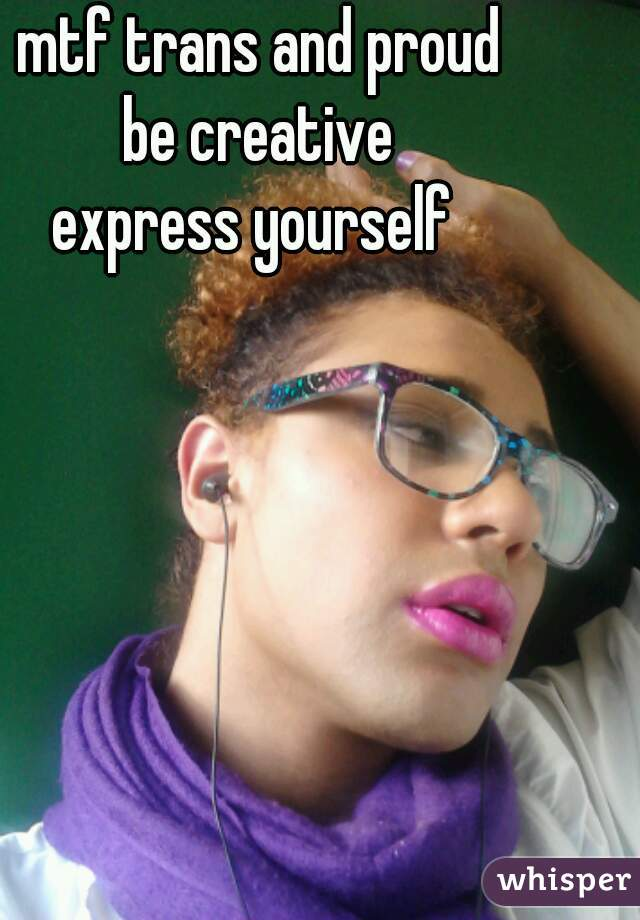 mtf trans and proud be creative express yourself