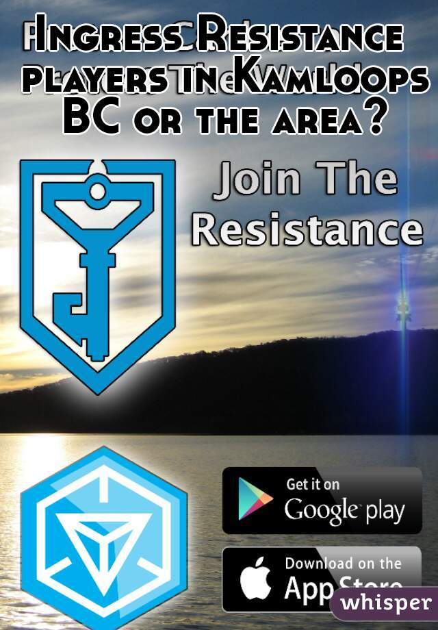 Ingress Resistance players in Kamloops BC or the area?