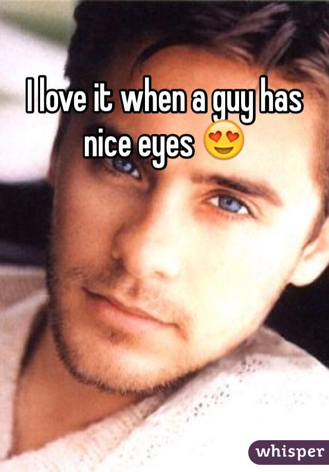 I love it when a guy has nice eyes 😍