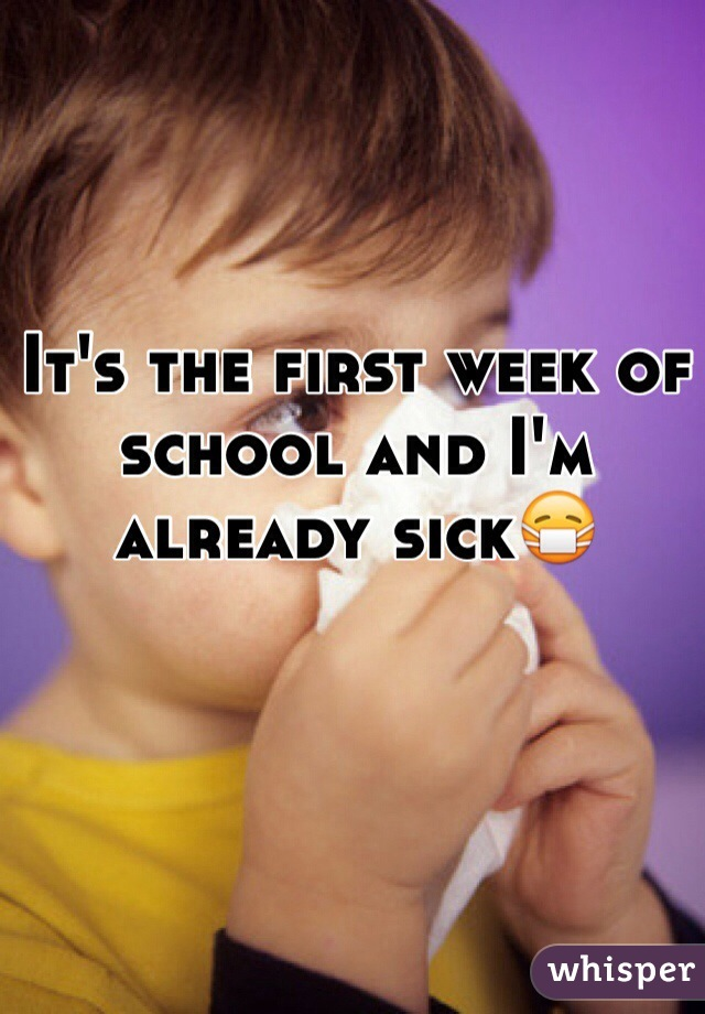 It's the first week of school and I'm already sick😷