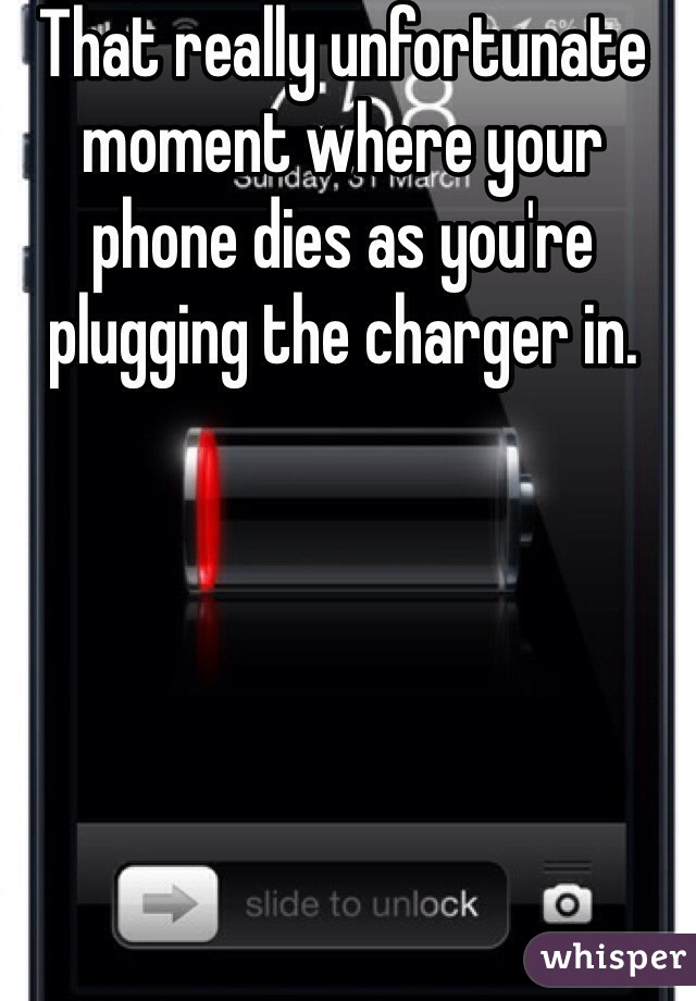 That really unfortunate moment where your phone dies as you're plugging the charger in.