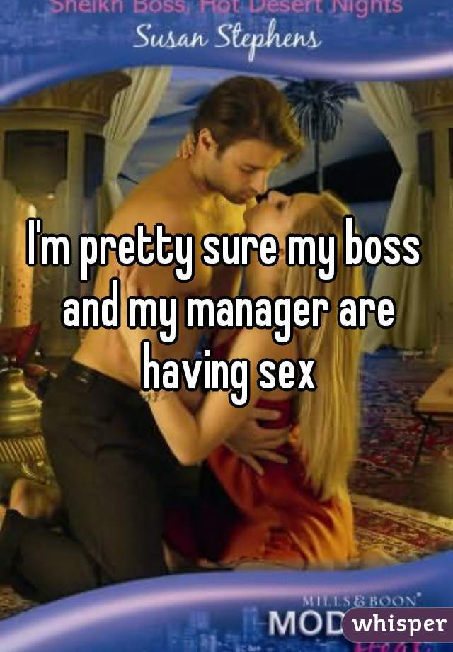 I'm pretty sure my boss and my manager are having sex