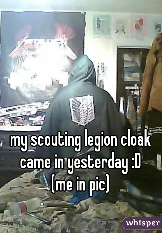 my scouting legion cloak came in yesterday :D  (me in pic)