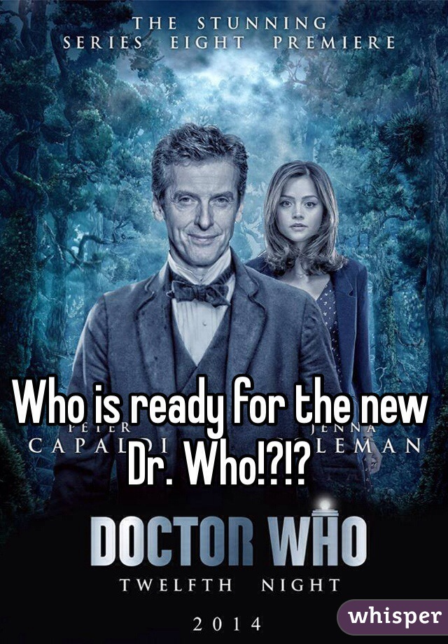 Who is ready for the new Dr. Who!?!?