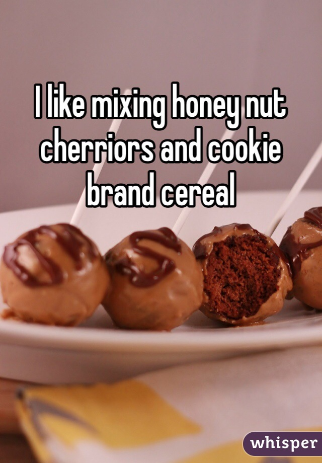 I like mixing honey nut cherriors and cookie brand cereal