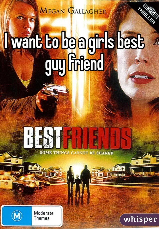 I want to be a girls best guy friend