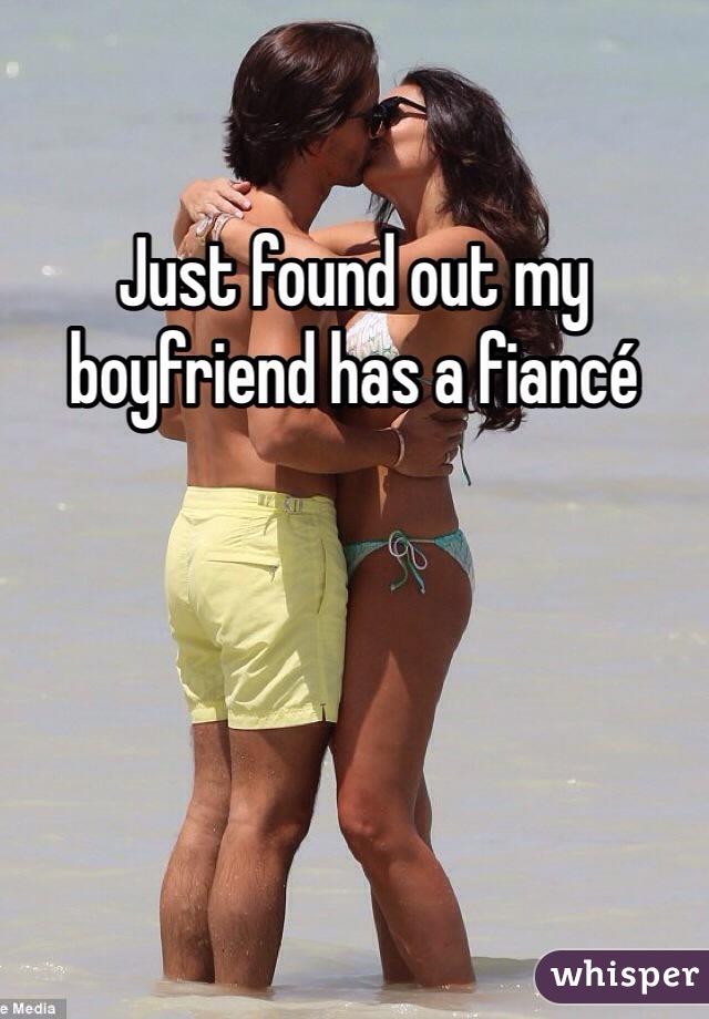 Just found out my boyfriend has a fiancé