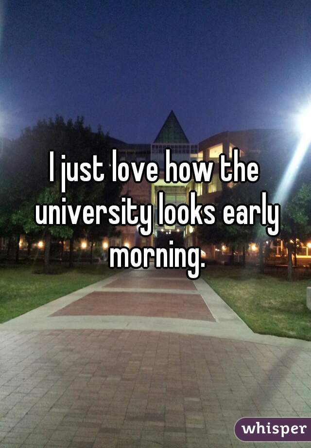 I just love how the university looks early morning.