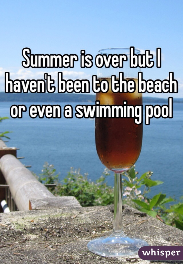 Summer is over but I haven't been to the beach or even a swimming pool