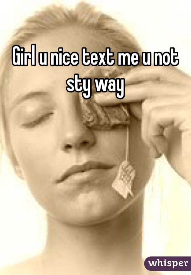 Girl u nice text me u not sty way