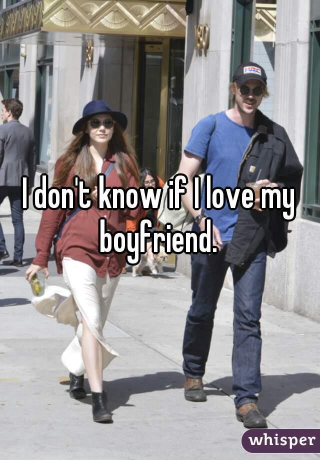 I don't know if I love my boyfriend.