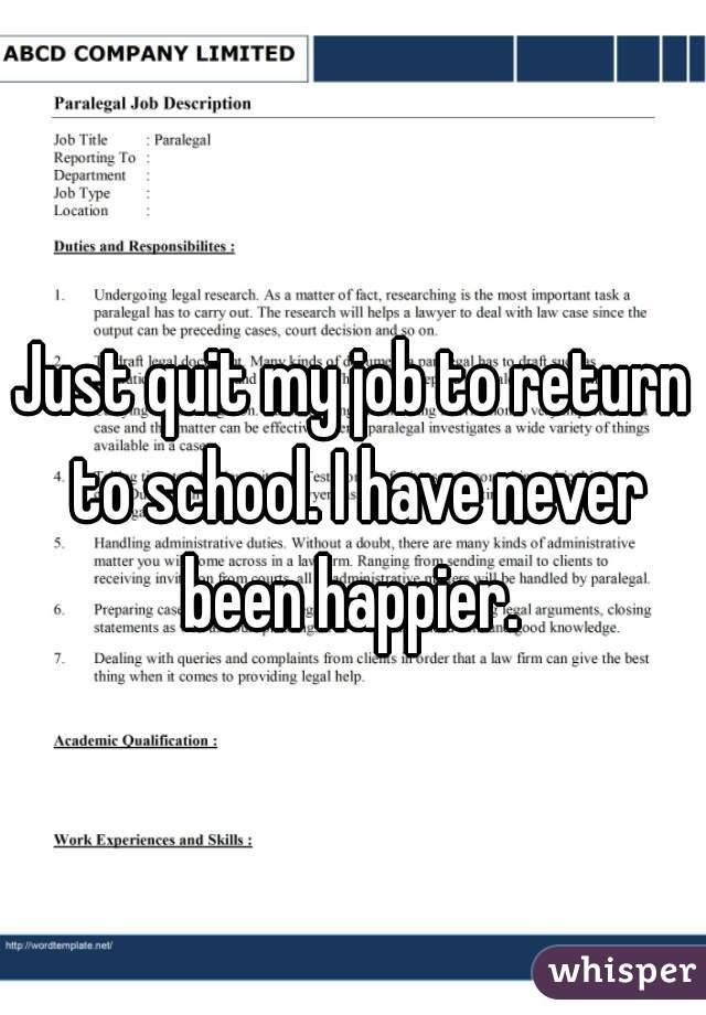Just quit my job to return to school. I have never been happier.