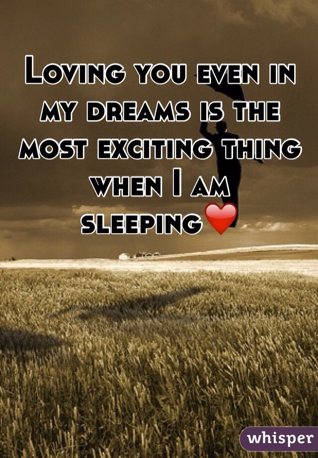 Loving you even in my dreams is the most exciting thing when I am sleeping❤️