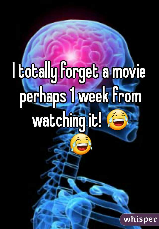 I totally forget a movie perhaps 1 week from watching it! 😂 😂