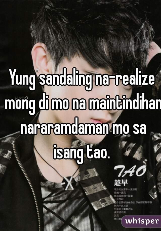 Yung sandaling na-realize mong di mo na maintindihan nararamdaman mo sa isang tao.