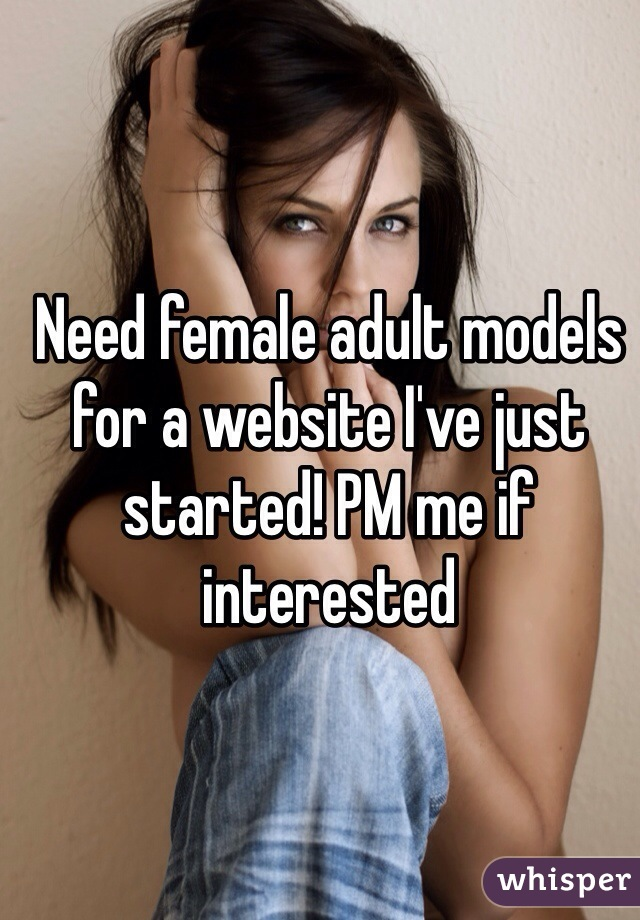 Need female adult models for a website I've just started! PM me if interested