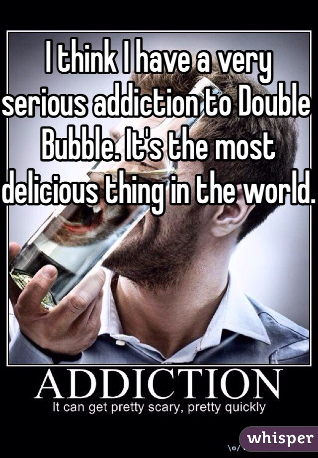 I think I have a very serious addiction to Double Bubble. It's the most delicious thing in the world.