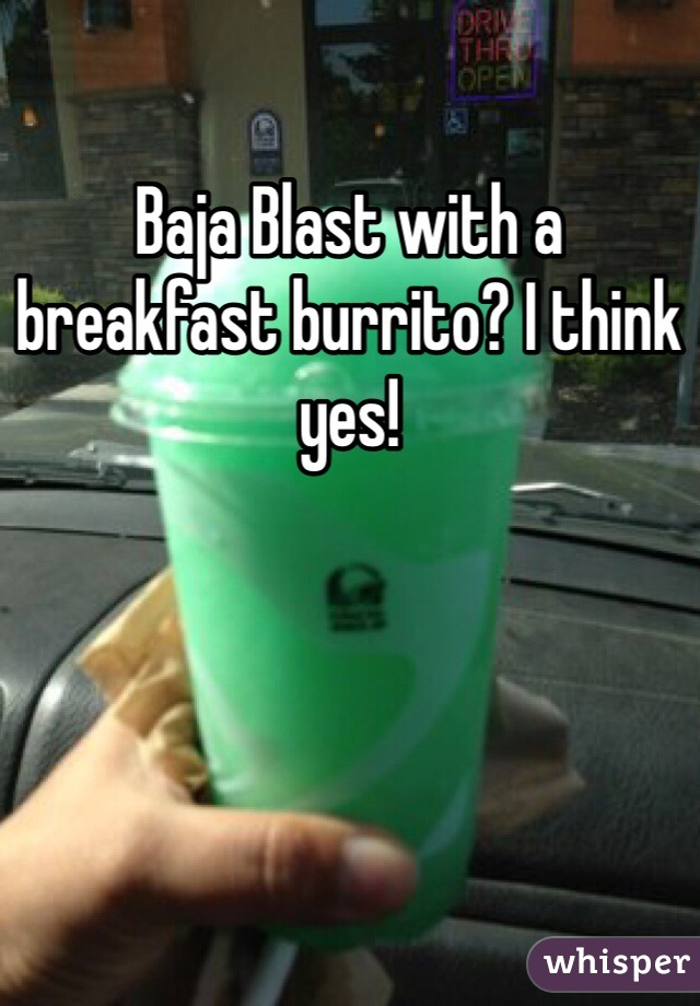 Baja Blast with a breakfast burrito? I think yes!