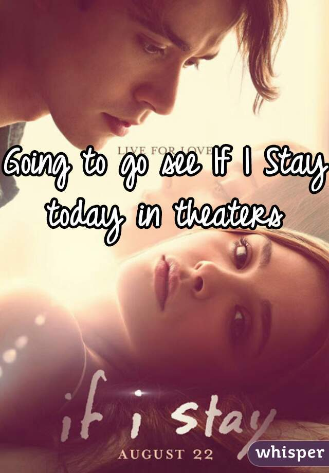 Going to go see If I Stay today in theaters