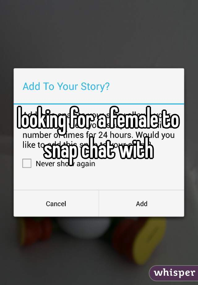 looking for a female to snap chat with