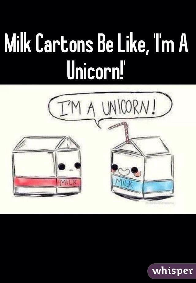 Milk Cartons Be Like, 'I'm A Unicorn!'