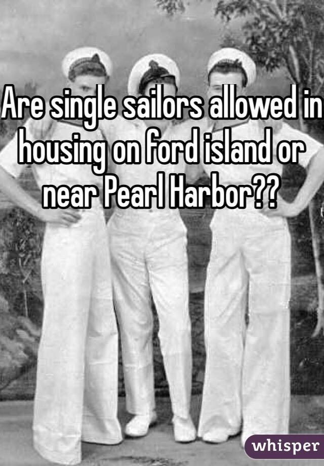 Are single sailors allowed in housing on ford island or near Pearl Harbor??