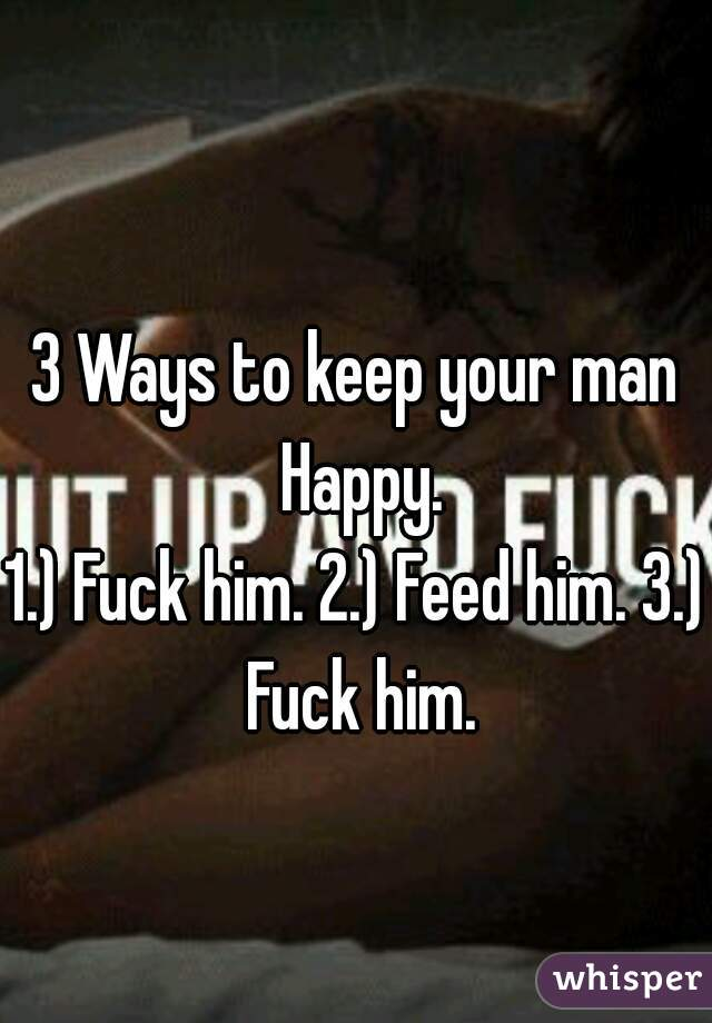 to keep a man happy