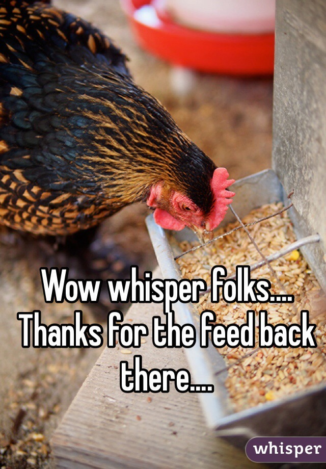 Wow whisper folks.... Thanks for the feed back there....
