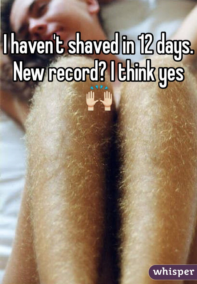 I haven't shaved in 12 days. New record? I think yes 🙌