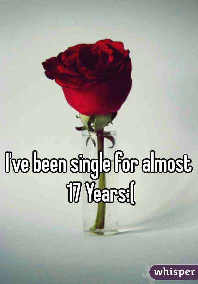 I've been single for almost 17 Years:(