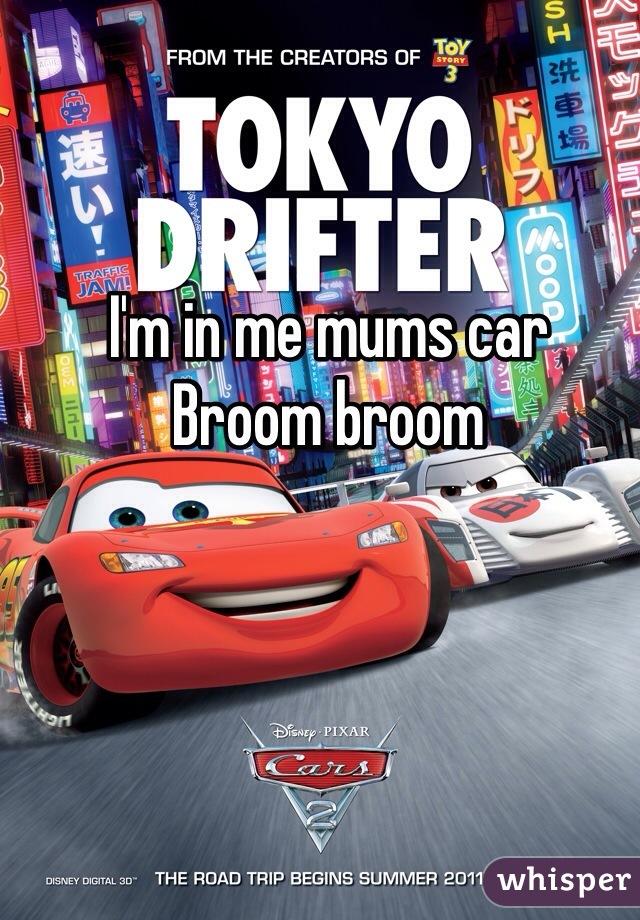 I'm in me mums car Broom broom