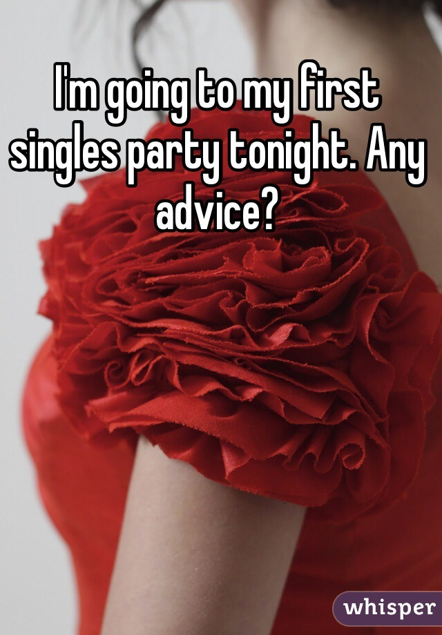 I'm going to my first singles party tonight. Any advice?