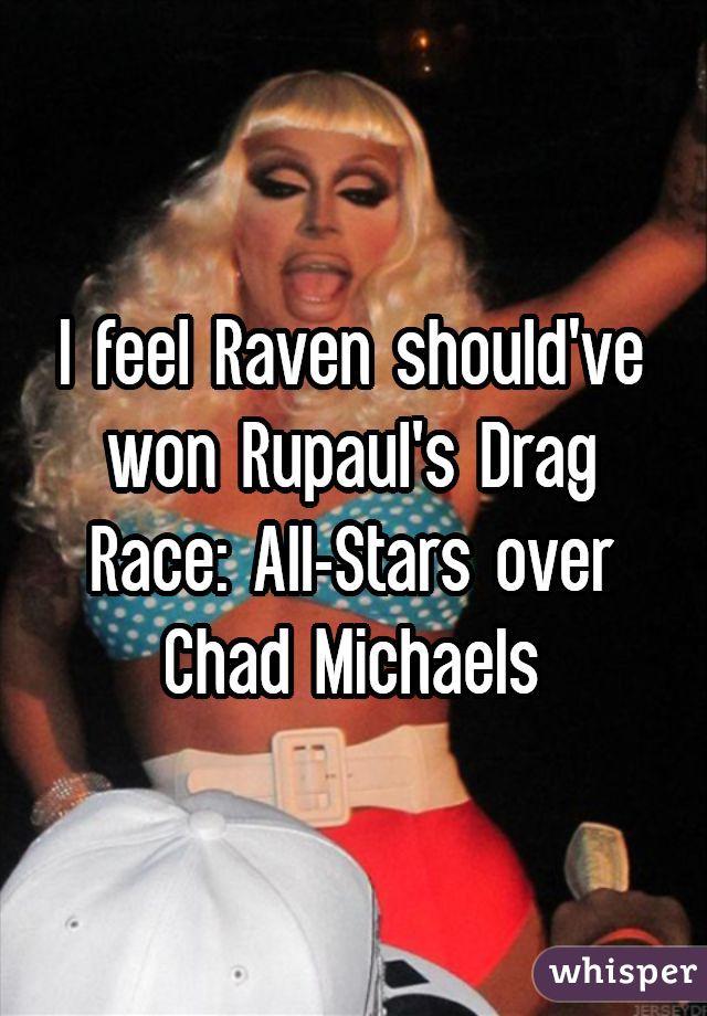 I feel Raven should've won Rupaul's Drag Race: All-Stars over Chad Michaels