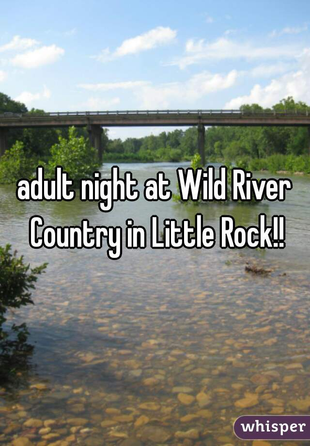 adult night at Wild River Country in Little Rock!!
