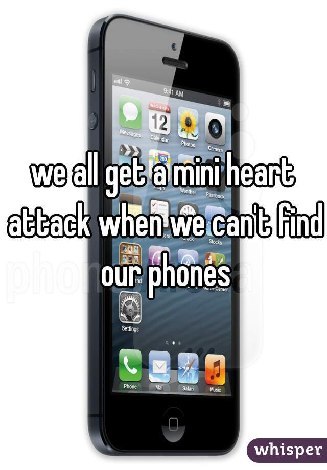 we all get a mini heart attack when we can't find our phones