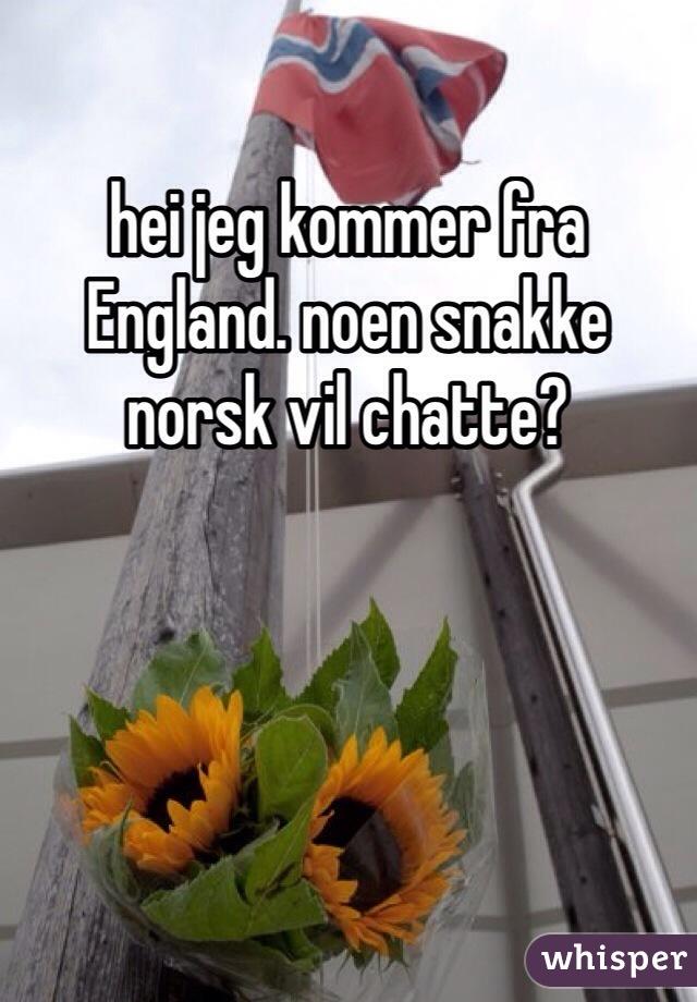 hei jeg kommer fra England. noen snakke norsk vil chatte?