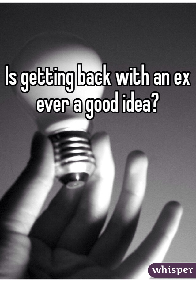 Is getting back with an ex ever a good idea?