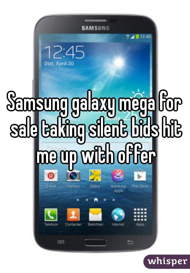Samsung galaxy mega for sale taking silent bids hit me up with offer