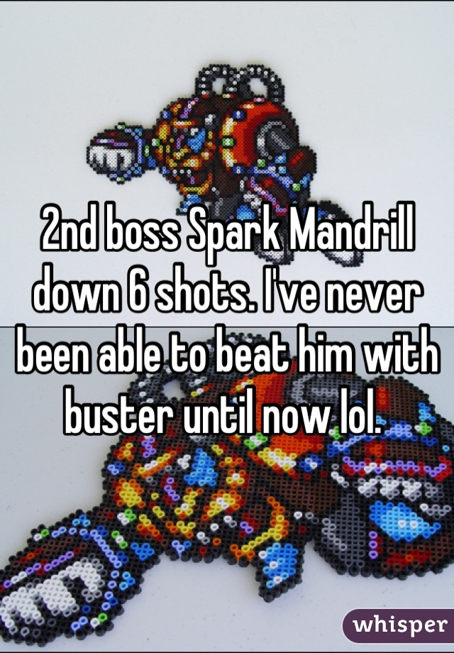 2nd boss Spark Mandrill down 6 shots. I've never been able to beat him with buster until now lol.