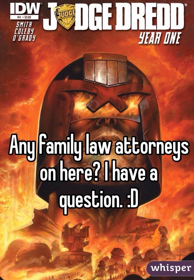 Any family law attorneys on here? I have a question. :D