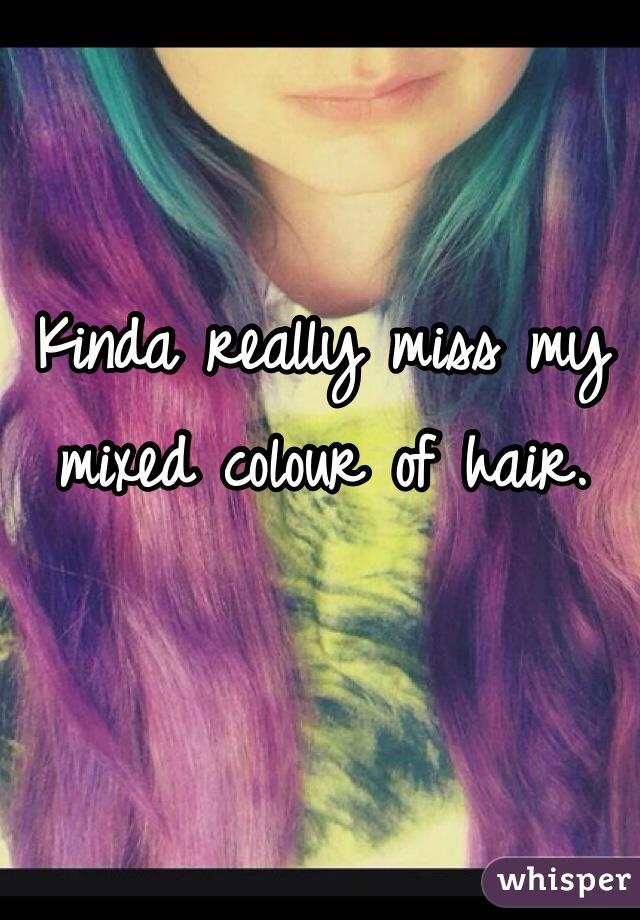 Kinda really miss my mixed colour of hair.