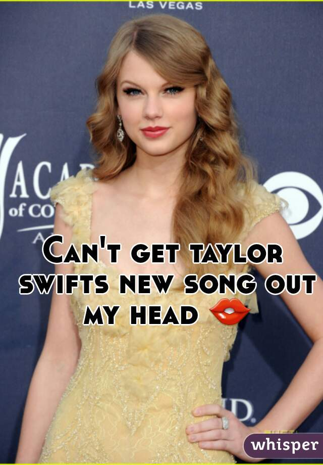 Can't get taylor swifts new song out my head 👄