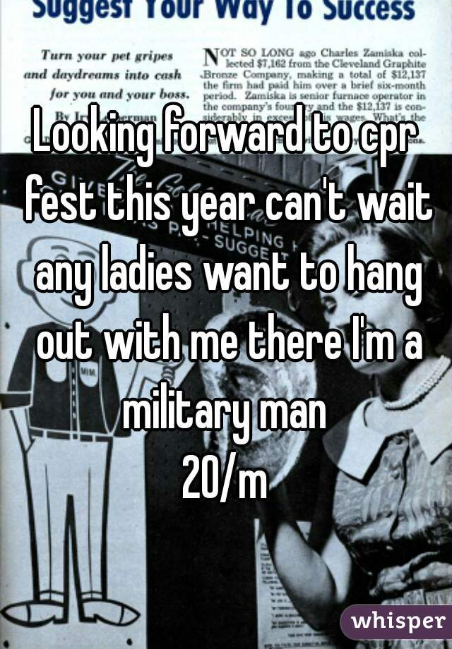 Looking forward to cpr fest this year can't wait any ladies want to hang out with me there I'm a military man  20/m