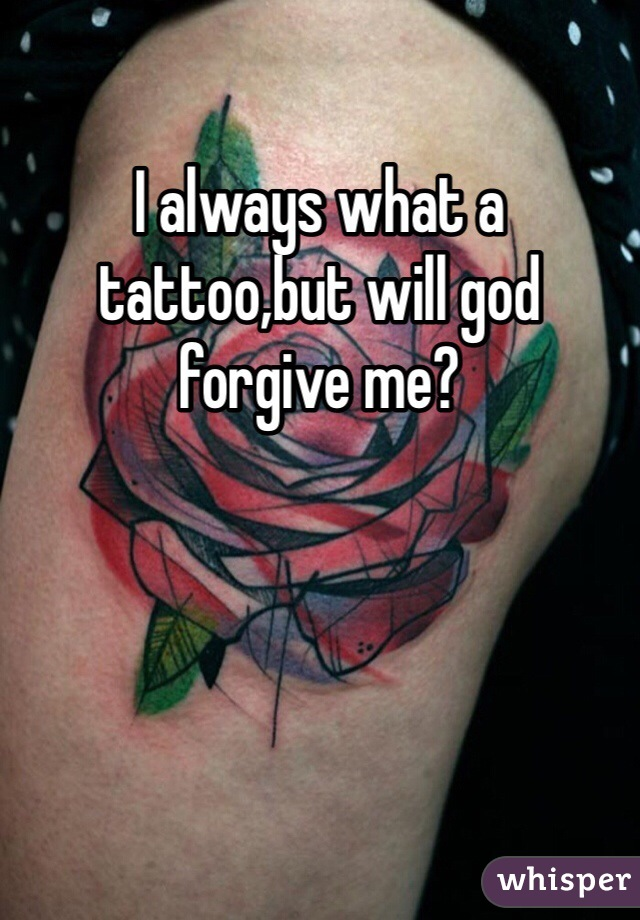 I always what a tattoo,but will god forgive me?