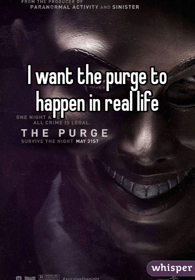 I want the purge to happen in real life