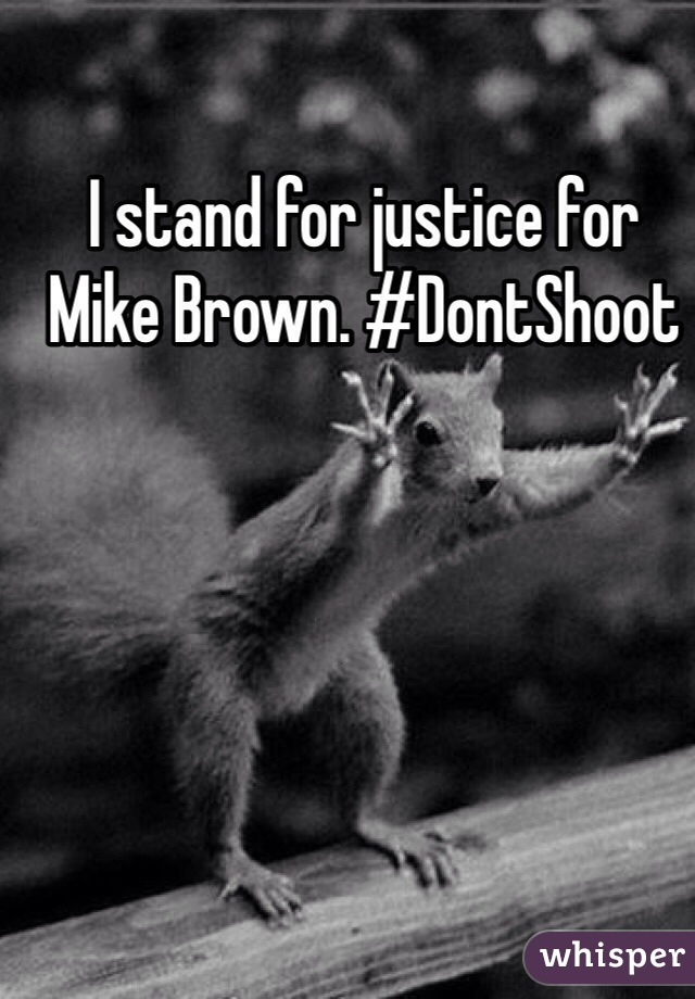 I stand for justice for Mike Brown. #DontShoot