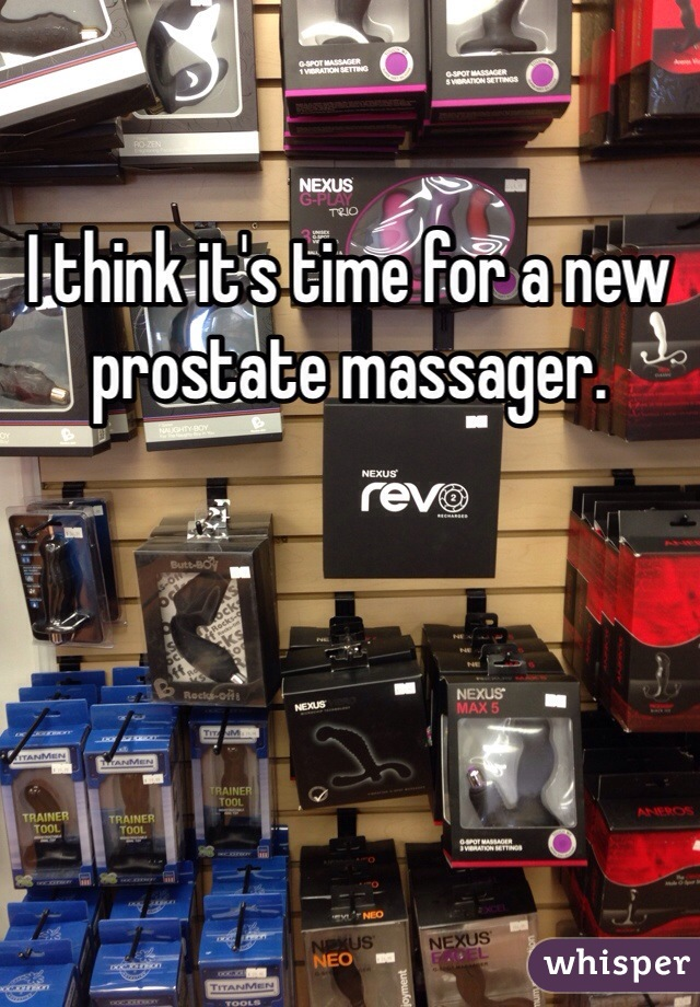 I think it's time for a new prostate massager.