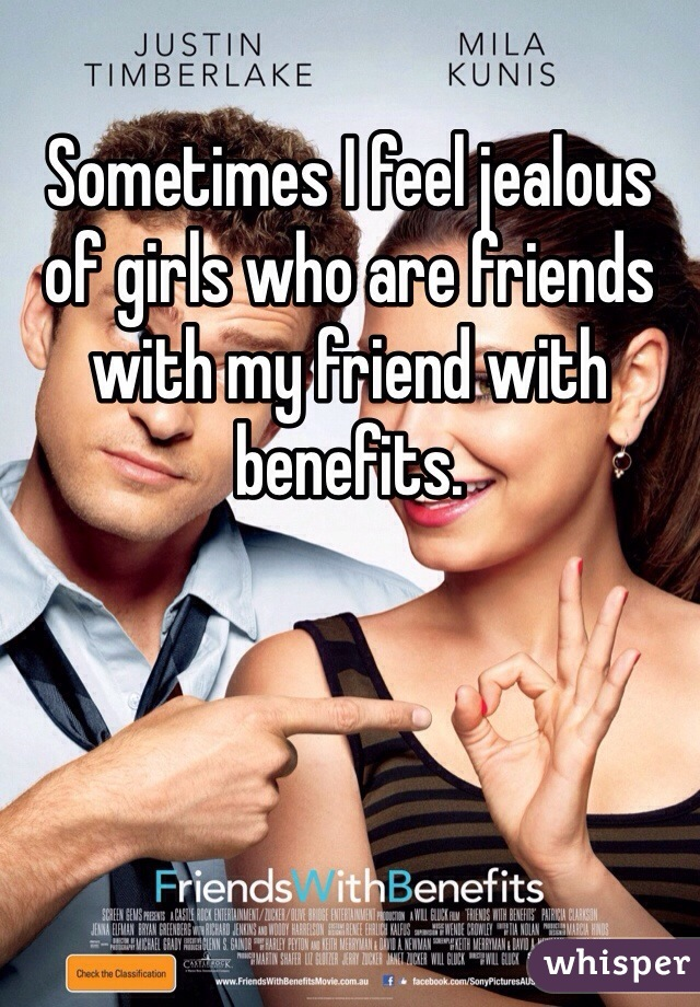 Sometimes I feel jealous of girls who are friends with my friend with benefits.